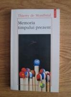 Anticariat: Thierry de Montbrial - Memoria timpului prezent