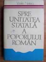 Anticariat: Vasile Netea - Spre unitatea statala a poporului roman