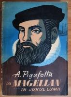Anticariat: A. Pigafetta - Cu Magellan in jurul lumii