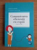 Anticariat: Adele Faber - Comunicarea eficienta cu copiii