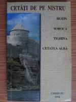 Alexandru Husar - Cetati de pe Nistru: Hotin, Soroca, Tighina, Cetatea Alba