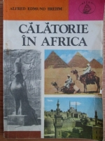 Anticariat: Alfred Edmund Brehm - Calatorie in Africa