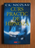 C. K. Nicolau - Curs practic de hipnoza