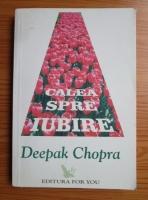 Deepak Chopra - Calea spre iubire