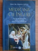 Anticariat: Doreen Virtue - Medicina cu ingeri. Cum sa ne vindecam trupul si mintea cu ajutorul ingerilor