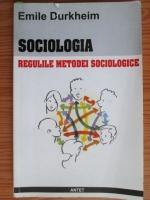 Anticariat: Emile Durkheim - Sociologia. Regulile metodei sociologice