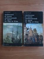Fernand Braudel - Mediterana si lumea mediteraneana in epoca lui filip al II-lea (volumele 3, 4)
