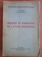 Anticariat: G. I. Bratianu - Origines et formation de l'unite Roumaine (1943)