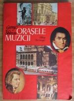 Anticariat: George Sbarcea - Orasele muzicii
