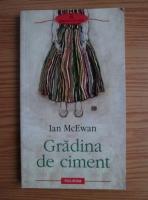 Anticariat: Ian McEwan - Gradina de ciment