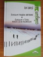 Ion Ianosi - Dostoievski: Tragedia subteranei. Dostoievski si Tolstoi: Poveste cu doi necunoscuti