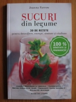 Anticariat: Joanna Farrow - Sucuri din legume. 30 de retete pentru detoxifiere, energie, sanatate si vitalitate
