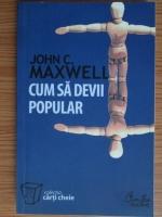 John C. Maxwell - Cum sa devii popular
