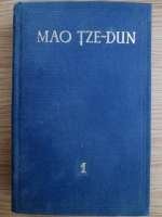 Mao Tze-Dun - Opere alese (volumul 1)