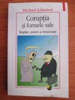 Anticariat: Michael Johnston - Coruptia si formele sale. Bogatie, putere si democratie