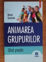 Anticariat: Michel Quaranta - Animarea grupurilor. Ghid practic