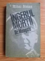 Anticariat: Mihai Stoian - Ingerul mortii. Dr. Mengele