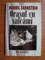 Anticariat: Mihail Sebastian - Orasul cu salcami