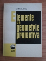 Anticariat: N. Mihaileanu - Elemente de geometrie proiectiva