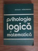 Anticariat: Nicolae Margineanu - Psihologie logica si matematica