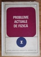 Anticariat: Probleme actuale de fizica (volumul 1)
