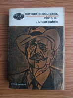 Anticariat: Serban Cioculescu - Viata lui I. L. Caragiale
