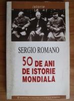 Sergio Romano - 50 de ani de istorie mondiala