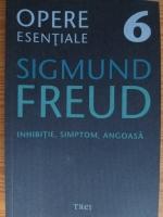 Anticariat: Sigmund Freud - Opere esentiale, volumul 6. Inhibitie, simptom, angoasa