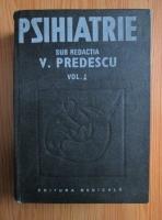 Vasile Predescu - Psihiatrie (volumul 1)