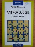 Vintila Mihailescu - Antropologie. Cinci introduceri