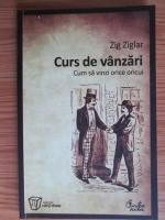 Zig Ziglar - Curs de vanzari. Cum sa vinzi orice oricui