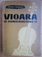 Anticariat: Zoltan Hegyesi - Vioara si constructorii ei