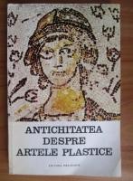 Anticariat: Alexandru Cizek - Antichitatea despre artele plastice