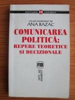 Anticariat: Ana Bazac - Comunicarea politica. Repere teoretice si decizionale