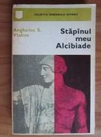 Anticariat: Anghelos S. Vlahos - Stapanul meu Alcibiade