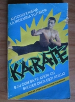 Auguste Basile - Karate sau cum sa te aperi cu succes cand esti atacat