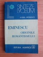 Anticariat: Aurel Petrescu - Eminescu. Originile romantismului