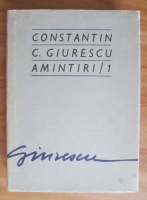 Anticariat: Constantin C. Giurescu - Amintiri 1