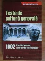 Anticariat: Dan Dumitrescu - Teste de cultura generala. 1002 intrebari pentru verificarea cunostintelor