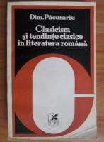 Anticariat: Dim. Pacurariu - Clasicism si tendinte clasice in literatura romana