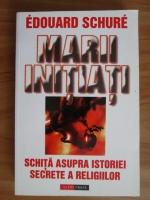 Edouard Schure - Marii initiati. Schita asupra istoriei secrete a religiilor