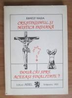 Anticariat: Ernest Valea - Crestinismul si mistica indiana, doua cai spre aceeasi finalitate?