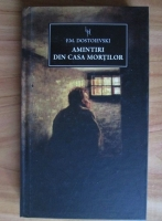Anticariat: Feodor Mihailovici Dostoievski - Amintiri din casa mortilor