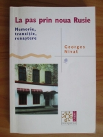 Anticariat: Georges Nivat - La pas prin noua Rusie. Memorie, tranzitie, renastere