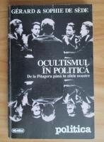 Anticariat: Gerard si Sophie de Sede - Ocultismul in politica. De la Pitagora pana in zilele noastre