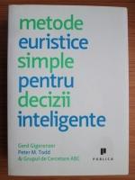 Gerd Gigerenzer - Metode euristice simple pentru decizii inteligente