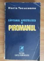Anticariat: Horia Tecuceanu - Capitanul Apostolescu si piromanul