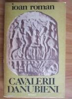 Ioan Roman - Cavalerii Danubieni