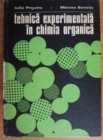 Anticariat: Iuliu Pogany - Tehnica experimentala in chimia organica