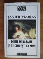 Anticariat: Javier Marias - Maine in batalie sa te gandesti la mine
